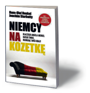"""Hans Olaf Henkel, Joachim Starbatty, """"Niemcy na kozetkę. Dlaczego Angela Merkel ratuje świat rujnując nasz kraj?"""", Kurhaus Publishing, Warszawa 2016"""
