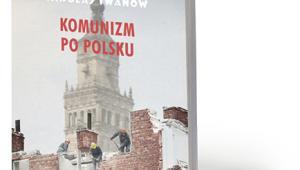 """Nikołaj Iwanow, """"Komunizm po polsku. Historia komunizacji Polski widziana z Kremla"""", Wydawnictwo Literackie 2017"""